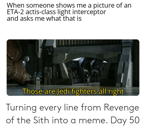 Meme Day: Turning every line from Revenge of the Sith into a meme. Day 50