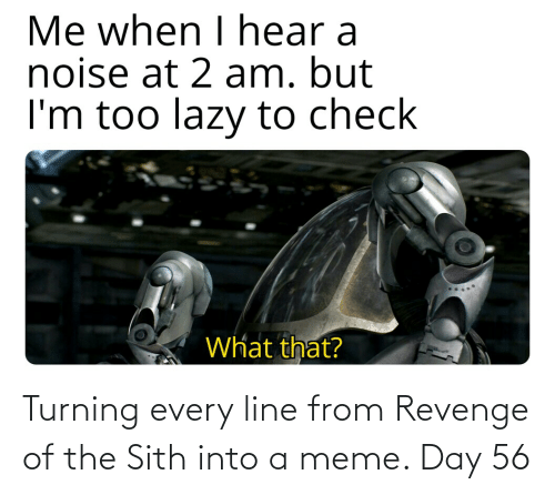 Meme Day: Turning every line from Revenge of the Sith into a meme. Day 56