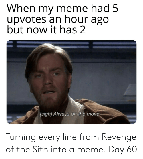 Meme Day: Turning every line from Revenge of the Sith into a meme. Day 60