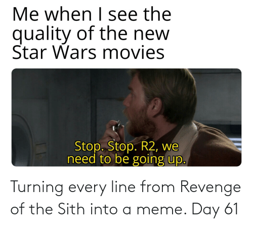 Meme Day: Turning every line from Revenge of the Sith into a meme. Day 61