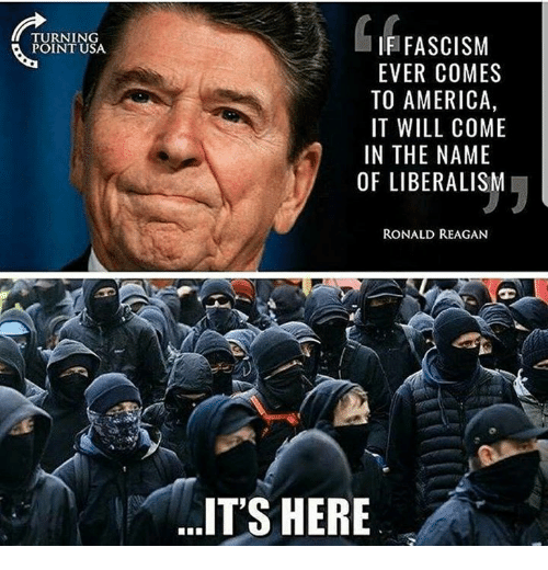 America, Memes, and Fascism: TURNING  POINT USA  IF FASCISM  EVER COMES  TO AMERICA,  IT WILL COME  IN THE NAME  OF LIBERALISM  RONALD REAGAN  ITS HERE