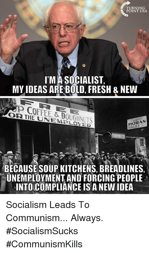soup kitchen: TURNING  POINT USA.  ITMASOCIALIST,  MY IDEAS ARE BOLD FRESH & NEW  COFFEE & DOUGHNUTS  HORAN  TARNO  EREE So  BECAUSE SOUP KITCHENS, BREADLINES  UNEMPLOYMENT AND FORCING PEOPLE  INTO COMPLIANCE IS A NEW IDEA Socialism Leads To Communism... Always. #SocialismSucks #CommunismKills