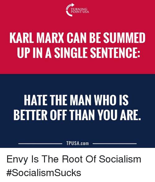Karling: TURNING  POINT USA  KARL MARX CAN BE SUMMED  UP IN A SINGLE SENTENCE:  HATE THE MAN WHO IS  BETTER OFF THAN YOU ARE  TPUSA.com Envy Is The Root Of Socialism #SocialismSucks