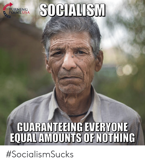 turning point: TURNING  POINT USA  SOCIALISM  GUARANTEEING EVERYONE  EQUAL AMOUNTS OF NOTHING #SocialismSucks