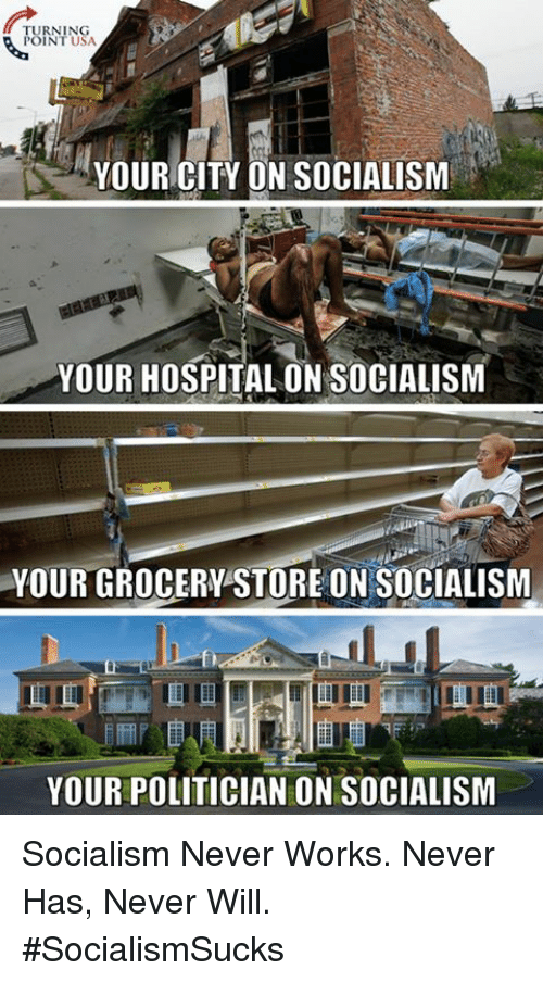 Memes, Hospital, and Socialism: TURNING  POINT USA  YOUR CITY ON SOCIALISM  YOUR HOSPITAL ON SOCIALISM  YOUR GROCERY STORE ON SOCIALISM  YOUR POLITICIAN ON SOCIALISM Socialism Never Works. Never Has, Never Will. #SocialismSucks