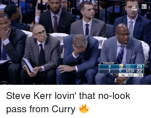 Sports, Steve Kerr, and Curry: TURNOVERS  CSN  GS 29  MEM 22  1st :32.0 24 Steve Kerr lovin' that no-look pass from Curry 🔥
