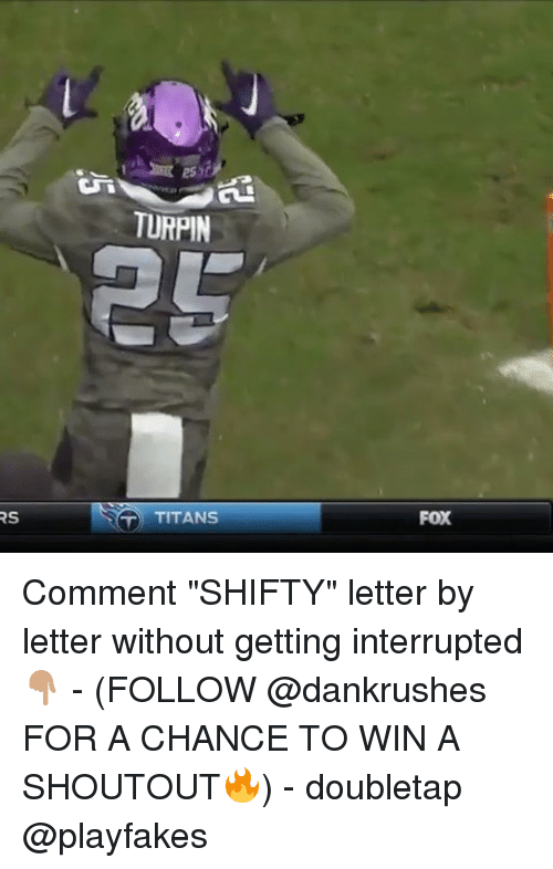 """shifty: TURPIN  RS  T TITANS  FOX Comment """"SHIFTY"""" letter by letter without getting interrupted 👇🏽 - (FOLLOW @dankrushes FOR A CHANCE TO WIN A SHOUTOUT🔥) - doubletap @playfakes"""