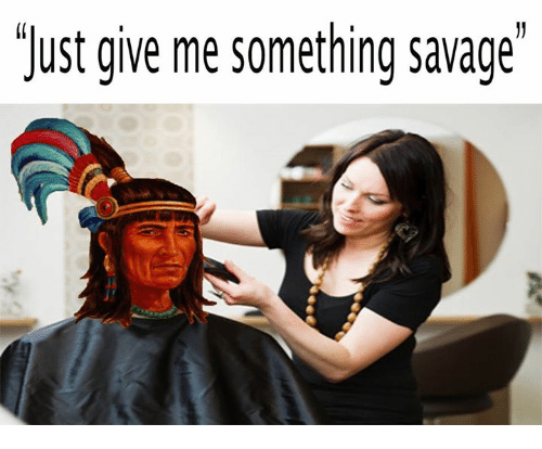 Crafty Conquistador: Tust give me something savage