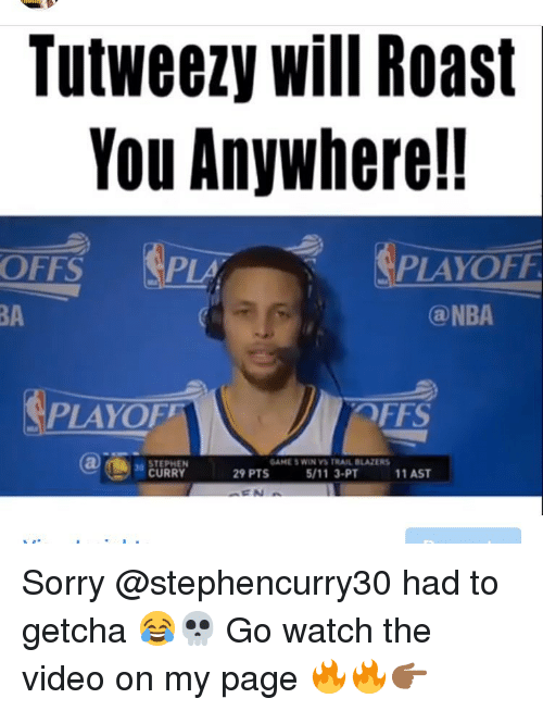 Memes, Roast, and Stephen: Tutweezy Will Roast  You Anywhere!!  NPLAYOFl  OFFS  PLAM  NBA  PAYOFF  GAMES WIN VSTRAILBLAZERS  STEPHEN  CURRY  29 PTS  11 AST Sorry @stephencurry30 had to getcha 😂💀 Go watch the video on my page 🔥🔥👉🏾