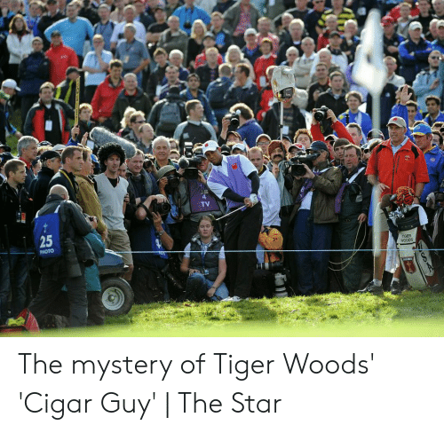 cigar guy: TV  25  PHOTO  GER The mystery of Tiger Woods' 'Cigar Guy' | The Star