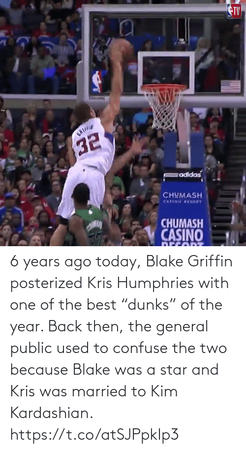 "posterized: TV  CHUMASH  CHUMASH  CASINO 6 years ago today, Blake Griffin posterized Kris Humphries with one of the best ""dunks"" of the year.   Back then, the general public used to confuse the two because Blake was a star and Kris was married to Kim Kardashian.   https://t.co/atSJPpkIp3"