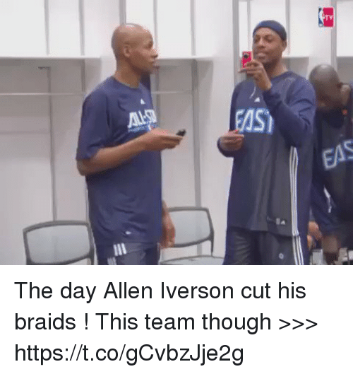 Allen Iverson, Braids, and Funny: TV  GOS)  EAS  Ba The day Allen Iverson cut his braids ! This team though >>> https://t.co/gCvbzJje2g
