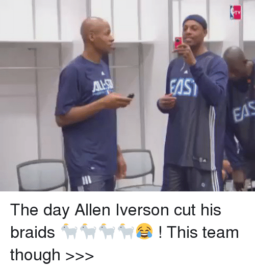 Allen Iverson, Braids, and Funny: TV  GOS)  EAS  Ba The day Allen Iverson cut his braids 🐐🐐🐐🐐😂 ! This team though >>>