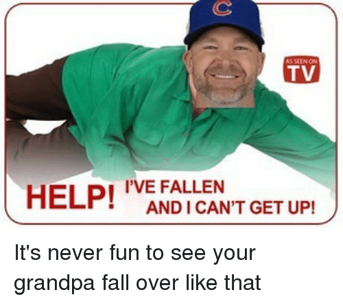 Help Ive Fallen: TV  HELP!  I'VE FALLEN  GET UP!  ANDICANT It's never fun to see your grandpa fall over like that