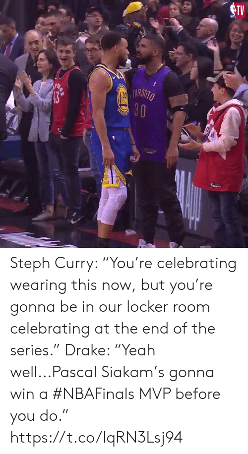 """Steph Curry: TV  RONTO Steph Curry: """"You're celebrating wearing this now, but you're gonna be in our locker room celebrating at the end of the series.""""  Drake: """"Yeah well...Pascal Siakam's gonna win a #NBAFinals MVP before you do.""""  https://t.co/IqRN3Lsj94"""
