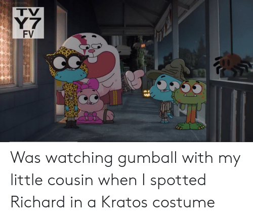 kratos: TV  Y7  FV Was watching gumball with my little cousin when I spotted Richard in a Kratos costume