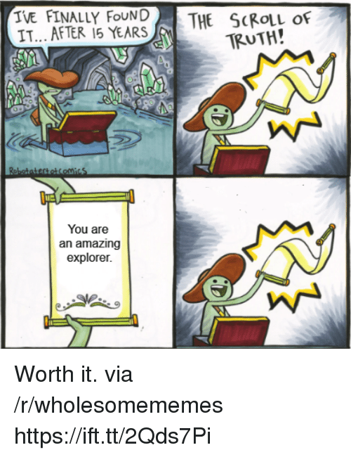 Lue: TVE FINALLY FOUNDTHE SCROLL OF  IT... AFTER 15 YEARS  TRUTH!  lue  You are  an amazing  explorer. Worth it. via /r/wholesomememes https://ift.tt/2Qds7Pi