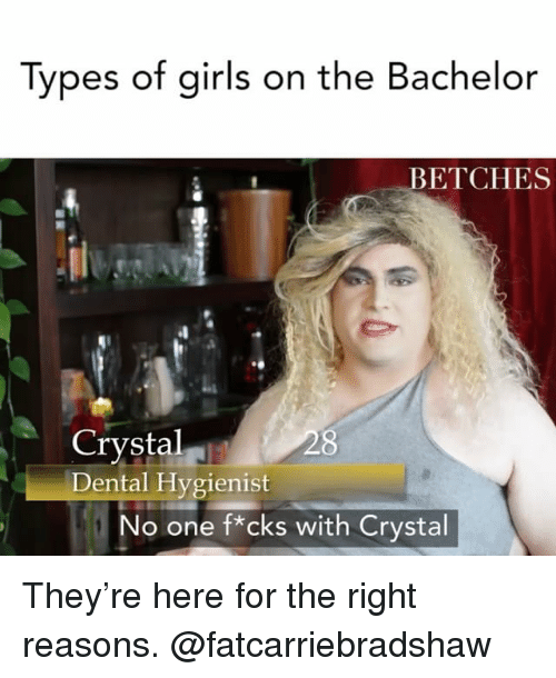 Bachelor, The Bachelor, and Girl Memes: Tvpes of airls on the Bachelor  ETCHES  Crystal  Dental Hvgienist  o one f*cks with Crystal They're here for the right reasons. @fatcarriebradshaw