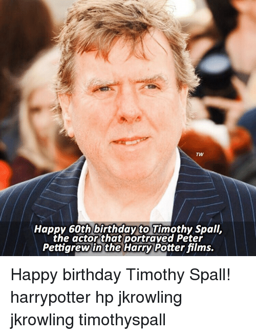 60th birthday: TW  Happy 60th birthday to Timothy Spall,  the actor that portrayed Peter  Pettigrew in the Harry Potter films. Happy birthday Timothy Spall! harrypotter hp jkrowling jkrowling timothyspall