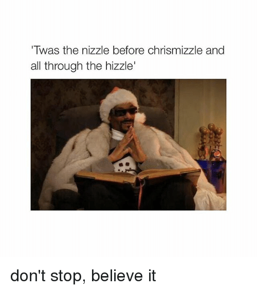 Don't Stop Believing: 'Twas the nizzle before chrismizzle and  all through the hizzle' don't stop, believe it