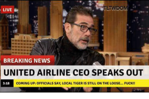 united airline: TWDOM  LIVE  BREAKING NEWS  UNITED AIRLINE CEO SPEAKS OUT  COMING UP: OFFICIALS SAY, LOCAL TIGER IS STILL ON THE LOOSE... FUCK!!  3:18