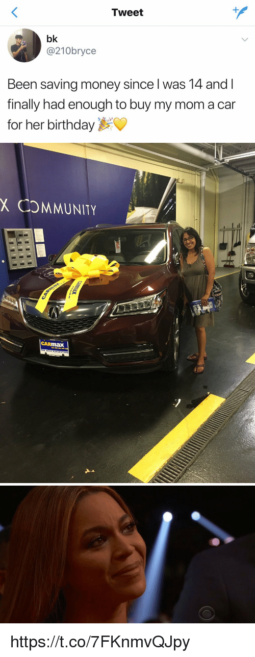 Birthday, Community, and Money: Tweet  210 bryce  Been saving money since l was 14 and  finally had enough to buy my mom a car  for her birthday   X COMMUNITY  CAR  max https://t.co/7FKnmvQJpy