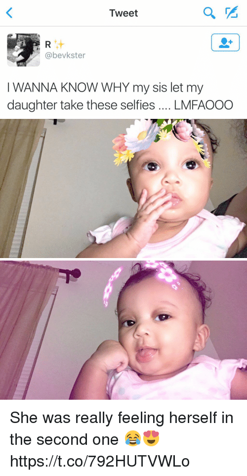 Funny, Wanna Know, and Daughter: Tweet  (a bevkster  WANNA KNOW WHY my sis let my  daughter take these selfies  LMFAOOO She was really feeling herself in the second one 😂😍 https://t.co/792HUTVWLo