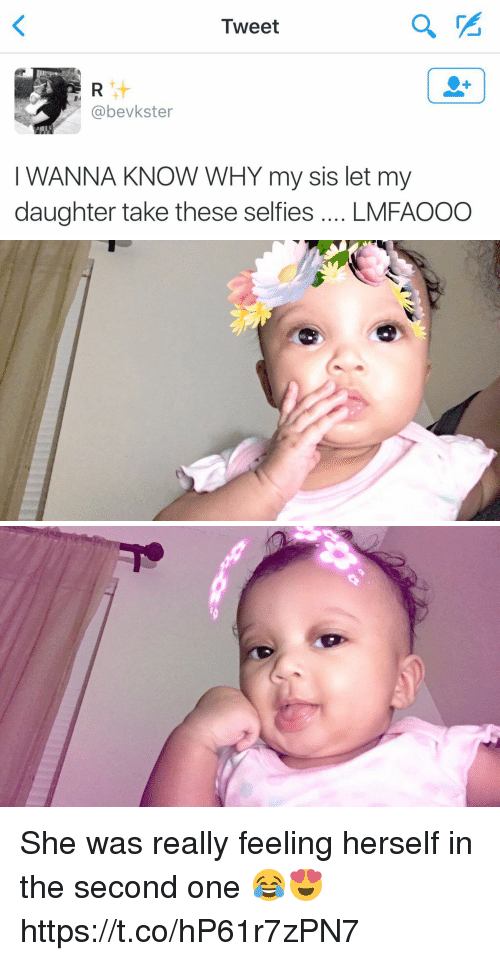 Girl Memes, Wanna Know, and Daughter: Tweet  (a bevkster  WANNA KNOW WHY my sis let my  daughter take these selfies  LMFAOOO She was really feeling herself in the second one 😂😍 https://t.co/hP61r7zPN7