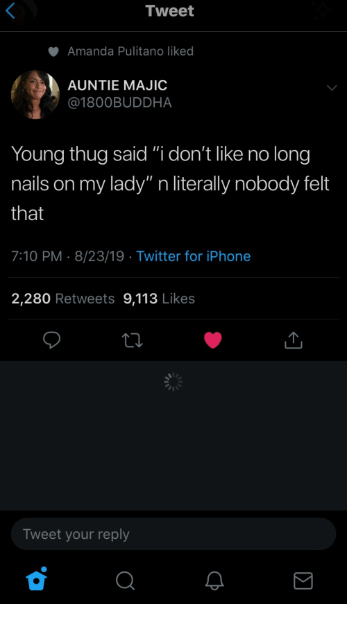 "Nails: Tweet  Amanda Pulitano liked  AUNTIE MAJIC  @1800BUDDHA  Young thug said ""i don't like no long  my lady"" n literally nobody felt  nails on  that  7:10 PM 8/23/19 Twitter for iPhone  2,280 Retweets 9,113 Likes  Tweet your reply"