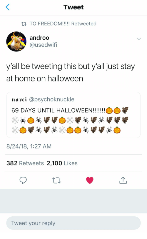 Anaconda, Halloween, and Home: Tweet  androo  @usedwifi  y'all be tweeting this but y'all just stay  at home on halloween  narci @psychoknuckle  8/24/18, 1:27 AM  382 Retweets 2,100 Likes  Tweet your reply