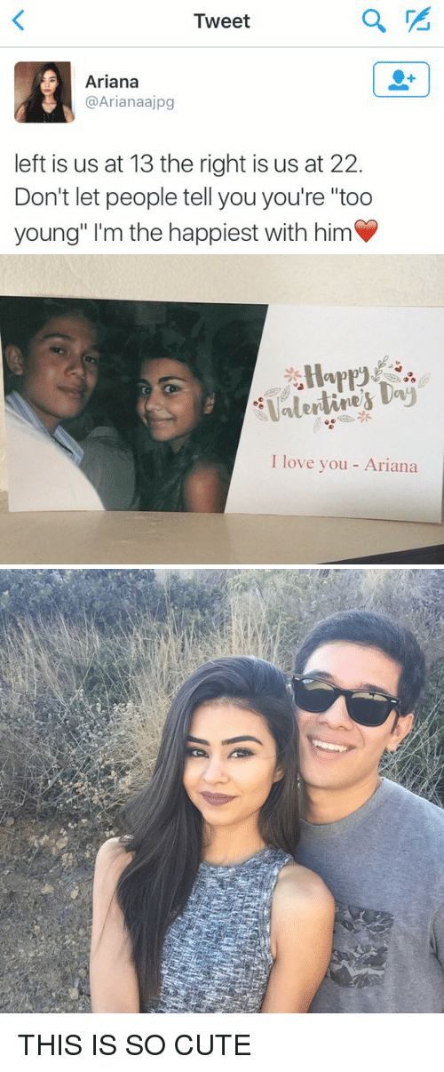 """Cute, Love, and I Love You: Tweet  Ariana  @Ariana ajpg  left is us at 13 the right is us at 22  Don't let people tell youyou're """"too  young"""" I'm the happiest with him   Valentines Daj  I love you Ariana THIS IS SO CUTE"""