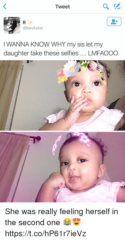 Girl Memes, Wanna Know, and Daughter: Tweet  @bevkster  I WANNA KNOW WHY my sis let my  daughter take these selfies LMFAOOO She was really feeling herself in the second one 😂😍 https://t.co/hP61r7ieVz