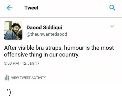 Memes, 🤖, and Bra: Tweet  eA Daood Siddiqui  Catheunwanted aood  After visible bra straps, humour is the most  offensive thing in our country  3:58 PM 12 Jan 17  III VIEW TWEET ACTIVITY :')