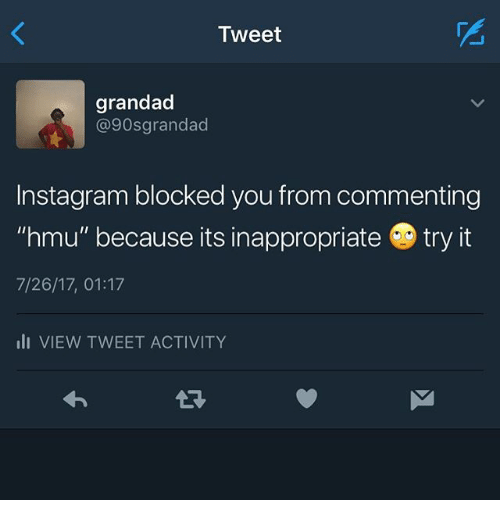 """Instagram, Memes, and 🤖: Tweet  grandad  @90sgrandad  Instagram blocked you from commenting  """"hmu"""" because its inappropriate try it  7/26/17, 01:17  li VIEW TWEET ACTIVITY  LR"""