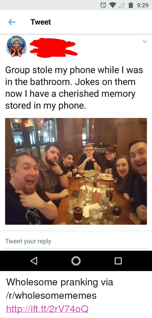"""Stole My Phone: Tweet  Group stole my phone while l was  in the bathroom. Jokes on them  now I have a cherished memory  stored in my phone.  Tweet your reply <p>Wholesome pranking via /r/wholesomememes <a href=""""http://ift.tt/2rV74oQ"""">http://ift.tt/2rV74oQ</a></p>"""