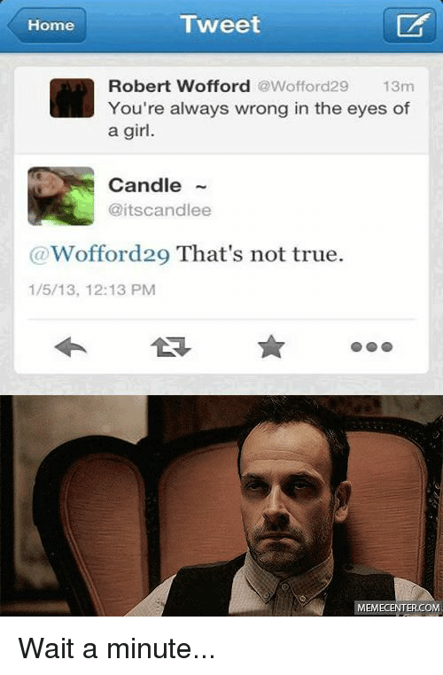 wofford: Tweet  Home  Robert Wofford  Wofford 29  13m  You're always wrong in the eyes of  a girl.  Candle  @itscandlee  (a Wofford29 That's not true.  1/5/13, 12:13 PM  COM  ME Wait a minute...