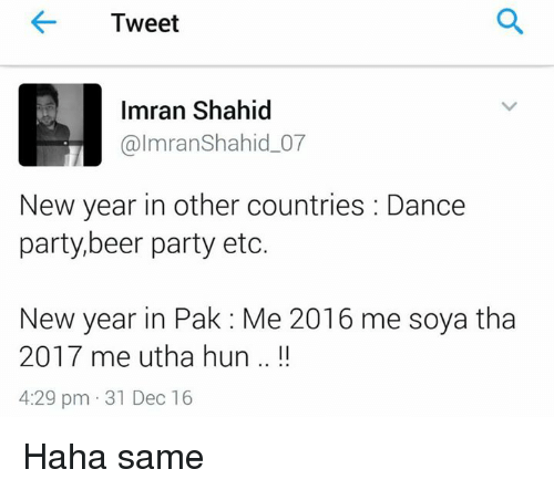 Utha: Tweet  Imran Shahid  olmran Shahid 07  New year in other countries Dance  party, beer party etc.  New year in Pak Me 2016 me soya tha  2017 me utha hun  Il  4:29 pm 31 Dec 16 Haha same