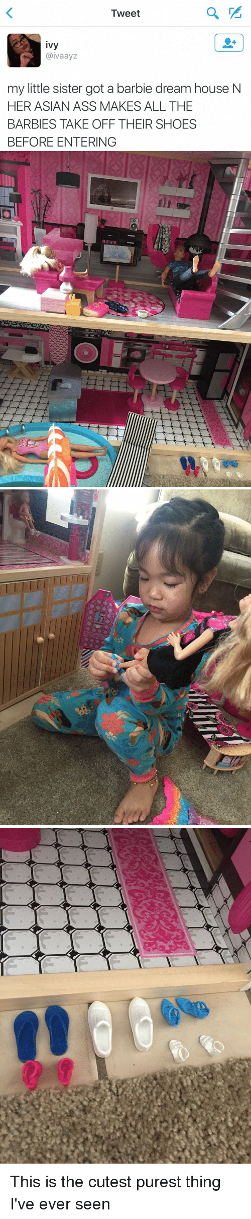 barbi: Tweet  ivy  aivaayz  my little sister got a barbie dream house N  HER ASIAN ASS MAKES ALL THE  BARBIES TAKE OFF THEIR SHOES  BEFORE ENTERING   稆 This is the cutest purest thing I've ever seen