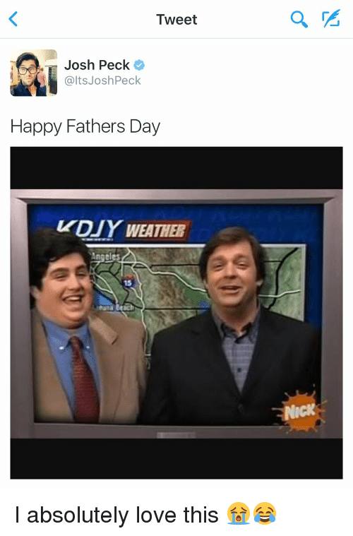 Josh Peck: Tweet  Josh Peck  alts Josh Peck  Happy Fathers Day  UDJYWEATHER  ngeles  15 I absolutely love this 😭😂