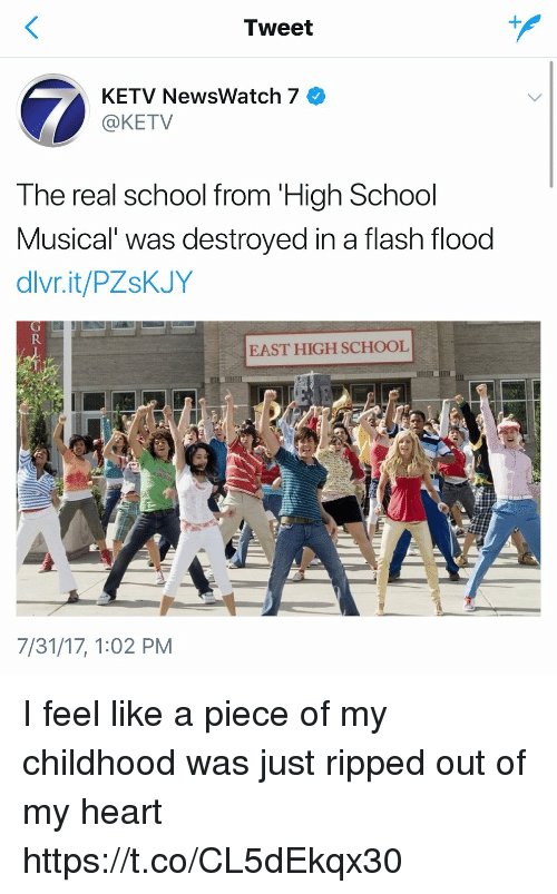 Funny, High School Musical, and School: Tweet  KETV NewsWatch 7  @KETV  The real school from 'High School  Musical was destroyed in a flash flood  dlvr.it/PZsKJY  EAST HIGH SCHOOL  7/31/17, 1:02 PM I feel like a piece of my childhood was just ripped out of my heart https://t.co/CL5dEkqx30