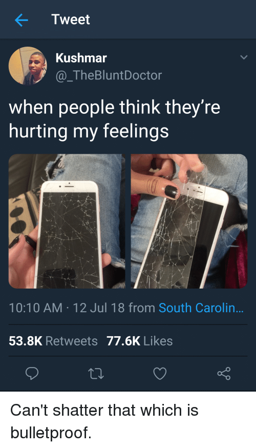 Blackpeopletwitter, Funny, and Tweet: Tweet  Kushmar  @_TheBluntDoctor  when people think they're  hurting my feelings  4小  ん.  10:10 AM-12 Jul 18 from South Carolin..  53.8K Retweets 77.6K Likes Can't shatter that which is bulletproof.