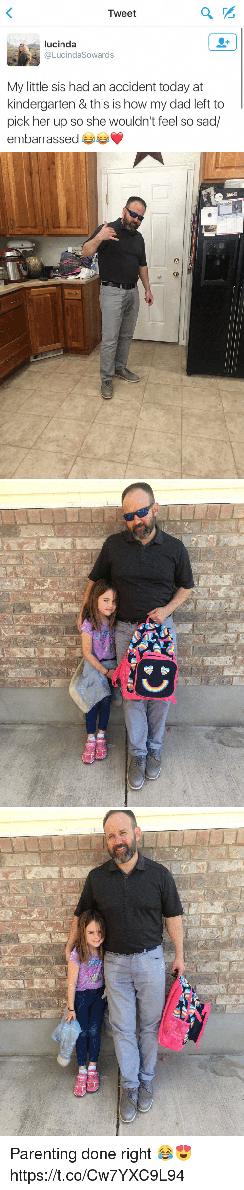 Parenting Done Right: Tweet  lucinda  a Lucinda Sowards  My little sis had an accident today at  kindergarten & this is how my dad left to  pick her up so she wouldn't feel so sad/  embarrassed   RME Parenting done right 😂😍 https://t.co/Cw7YXC9L94