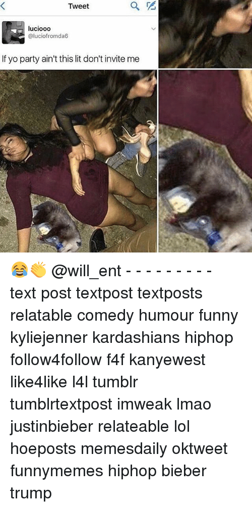 Funny, Kardashians, and Lit: Tweet  luciooo  aluciofromda6  If yo party ain't this lit don't invite me 😂👏 @will_ent - - - - - - - - - text post textpost textposts relatable comedy humour funny kyliejenner kardashians hiphop follow4follow f4f kanyewest like4like l4l tumblr tumblrtextpost imweak lmao justinbieber relateable lol hoeposts memesdaily oktweet funnymemes hiphop bieber trump