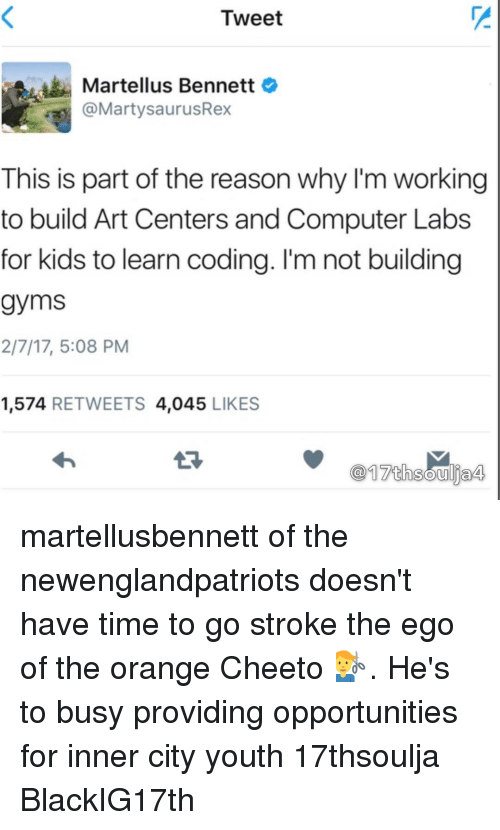 martellus: Tweet  Martellus Bennett  a @Marty saurusRex  This is part of the reason why I'm working  to build Art Centers and Computer Labs  for kids to learn coding. I'm not building  gyms  2/7/17, 5:08 PM  1,574  RETWEETS 4,045  LIKES  17th Soulja4 martellusbennett of the newenglandpatriots doesn't have time to go stroke the ego of the orange Cheeto 💇♂️. He's to busy providing opportunities for inner city youth 17thsoulja BlackIG17th