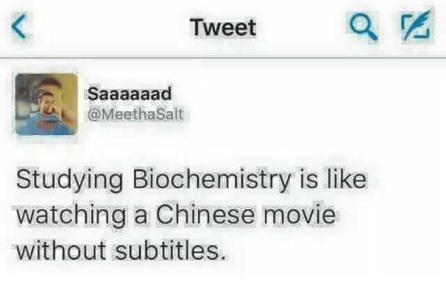Memes, Chinese, and Movie: Tweet  MethaSalt  Studying Biochemistry is like  watching a Chinese movie  without subtitles.