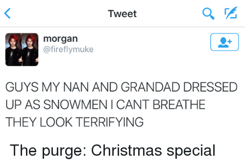 The Purge: Tweet  morgan  @firefly muke  GUYS MY NAN AND GRANDAD DRESSED  UPASSNOWMENI CANT BREATHE  THEY LOOK TERRIFYING The purge: Christmas special