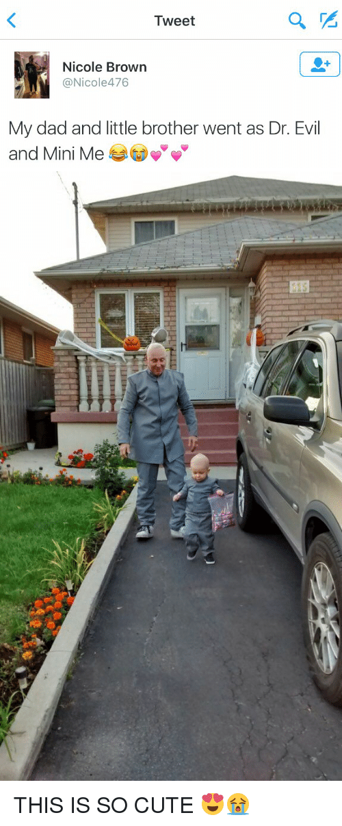 Dr. Evil : Tweet  Nicole Brown  @Nicole 476  My dad and little brother went as Dr. Evil  and Mini Me   asses THIS IS SO CUTE 😍😭