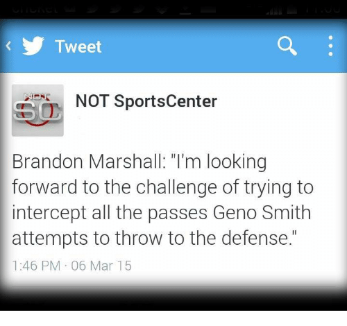 """NFL: Tweet  NOT SportsCenter  Brandon Marshall """"I'm looking  forward to the challenge of trying to  intercept all the passes Geno Smith  attempts to throw to the defense.""""  1:46 PM 06 Mar 15"""