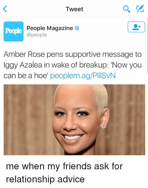 Peoples Magazine: Tweet  People Magazine  PeP @people  Amber Rose pens supportive message to  Iggy Azalea in wake of breakup: 'Now you  can be a hoe  peoplem.ag/PIISVN me when my friends ask for relationship advice