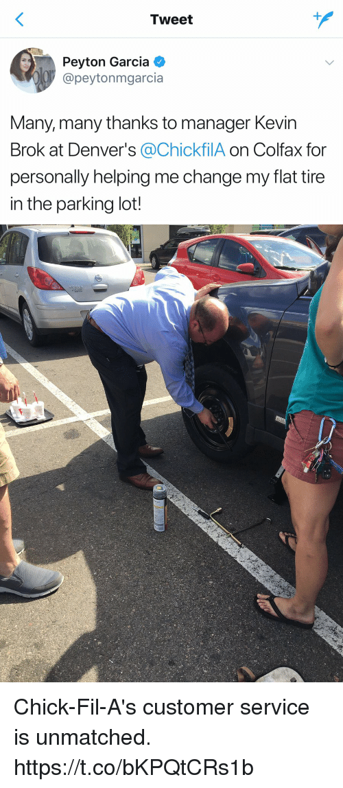 Funny, Change, and Tweet: Tweet  Peyton Garcia  @peyton mgarcia  Many, many thanks to manager Kevin  Brok at Denver's @ChickfilA on Colfax for  personally helping me change my flat tire  in the parking lot! Chick-Fil-A's customer service is unmatched. https://t.co/bKPQtCRs1b